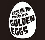 BASS ON TOP MUSIC STUDIOのバンドプッシュアップ新企画  GOLDEN EGGS が熱い!