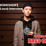 【DANCE WORKSHOP】Yu-Ki(Ol'Loco)Interview