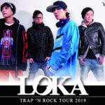 4月5日 心斎橋VARON   LOKA 「TRAP 'N ROCK TOUR 2019」