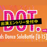 ダンススペースBASS ON TOP天王寺店主催 DOT. vol.2 -Kids Dance SoloBattle [U-15]-