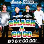 5月31日心斎橋VARON Smash up & VAROCAS! pre. SMASH A GO GO ~おうちでGO GO!~