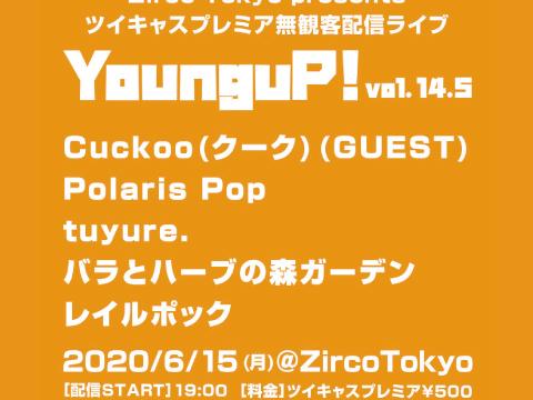 6/15新宿ZircoTokyo 無観客配信ライブ -YounguP! Vol.14.5-