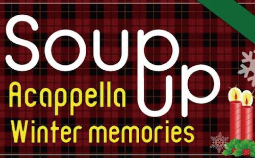 【出演者募集】Soup up〜Acappella Winter memories~ 様々なハーモニーが一度に味わえる素敵な一日を楽しみませんか